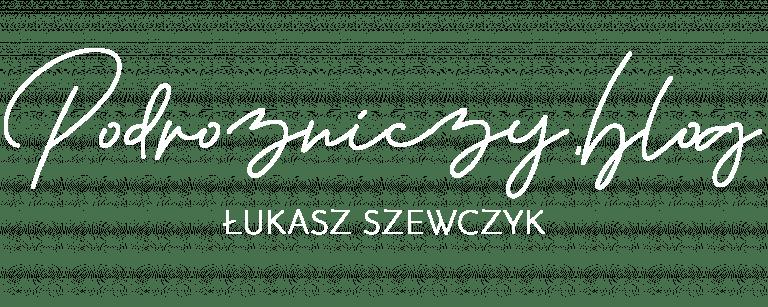 Blog podróżniczy Łukasz Szewczyk